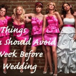 10 Things You Should Avoid A Week Before the I Dos