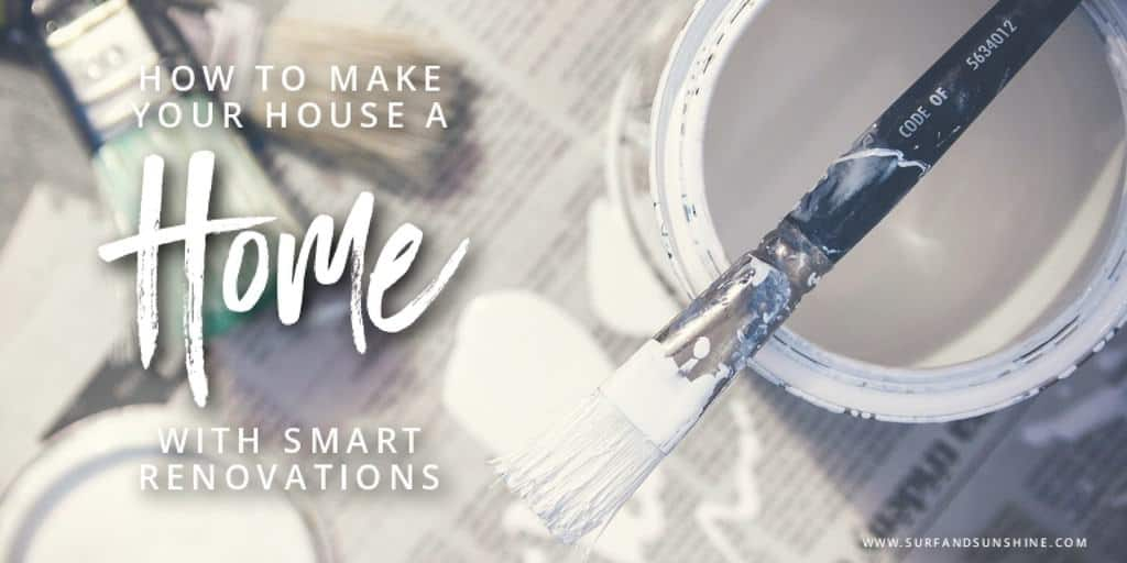 How to Make Your House a Home with Smart Renovations